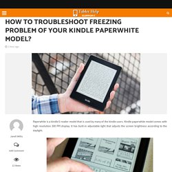 How to Troubleshoot Freezing Problem Of Your Kindle Paperwhite Model?