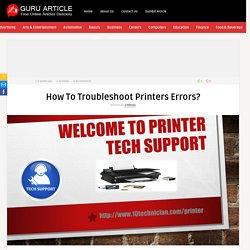 How To Troubleshoot Printers Errors?