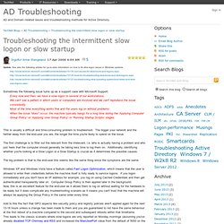 Troubleshooting the intermittent slow logon or slow startup - AD Troubleshooting