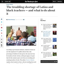 The troubling shortage of Latino and black teachers — and what to do about it