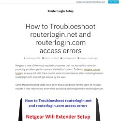 How to Troubloeshoot routerlogin.net and routerlogin.com access errors – Router Login Setup