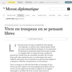 Vivre en troupeau en se pensant libres, par Dany-Robert Dufour (Le Monde diplomatique, janvier 2008)