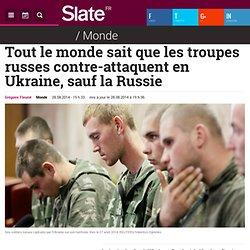 Tout le monde sait que les troupes russes contre-attaquent en Ukraine, sauf la Russie