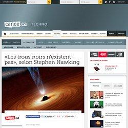 «Les trous noirs n'existent pas», selon Stephen Hawking