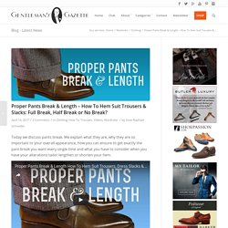 Proper Pants Break & Length - How To Hem Suit Trousers & Slacks — Gentleman's Gazette
