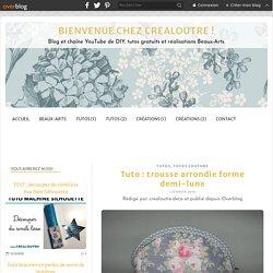 Trousse arrondie forme demi-lune (tuto couture) - Crealoutre