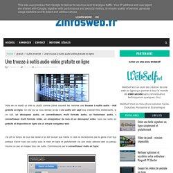 Une trousse à outils audio-vidéo gratuite en ligne - ZinfosWeb