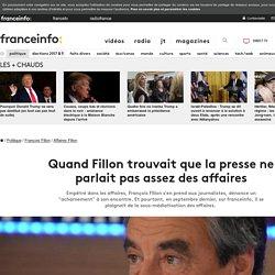 Quand Fillon trouvait que la presse ne parlait pas assez des affaires
