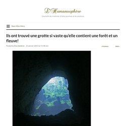 Ils ont trouvé une grotte si vaste qu'elle contient une forêt et un fleuve!