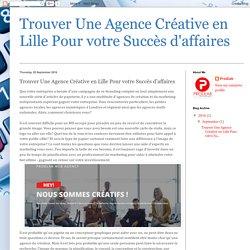 Trouver Une Agence Créative en Lille Pour votre Succès d'affaires: Trouver Une Agence Créative en Lille Pour votre Succès d'affaires