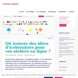 Où trouver des idées d'icebreakers pour vos ateliers en ligne ? - Carole Laimay