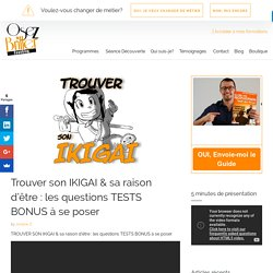 Trouver son IKIGAI & sa raison d'être : les questions test bonus à se poser