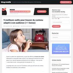 9 outils pour trouver du contenu intéressant pour son audience