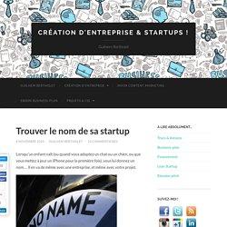 Trouver le nom de sa startup - Création d'entreprise & startups !Création d'entreprise & startups ! - Création d'entreprise, entrepreneurs, startups and co.