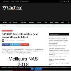 NAS 2018, trouver le meilleur (test, comparatif, guide, tuto...)
