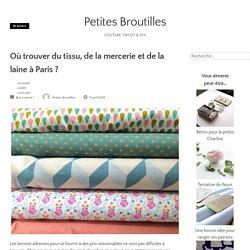 Où trouver du tissu, de la mercerie et de la laine à Paris ? – Petites Broutilles