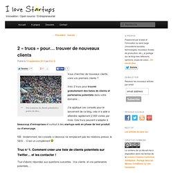 """2 """"trucs"""" pour... trouver de nouveaux clients -I love startups"""