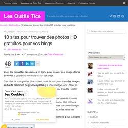 10 sites pour trouver des photos HD gratuites pour vos blogs – Les Outils Tice