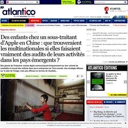 Des enfants chez un sous-traitant d'Apple en Chine : que trouveraient les multinationales si elles faisaient vraiment des audits de leurs activités dans les pays émergents ?