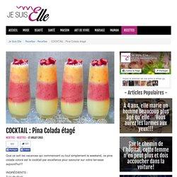 COCKTAIL : Pina Colada étagé - Recettes - Recettes - C'est un magazine qui veut répondre aux besoins des femmes, peu importe leur âge. Elles trouveront des articles, des conseils, des vidéos, des photos, mis à jour quotidiennement sur des sujets qui les t