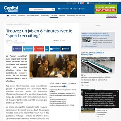 "Trouvez un job en 8 minutes avec le ""speed recruiting"""