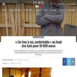 «Un truc à soi, confortable» au fond des bois pour 10000euros