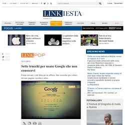 Sette trucchi per usare Google che non conoscevi