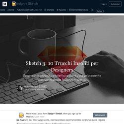 Sketch 3: 10 Trucchi Insoliti per Designers — Design + Sketch App