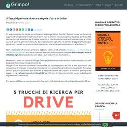 5 Trucchi per una ricerca a regola d'arte in Drive - GRIMPO!