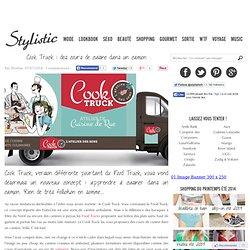 Cook Truck : des cours de cuisine dans un camion - Stylistic : Blog mode femme