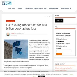 EU trucking market set for €63 billion coronavirus loss - Fleet Speak
