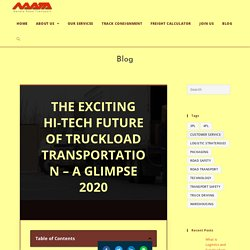 THE EXCITING HI-TECH FUTURE OF TRUCKLOAD TRANSPORTATION - A GLIMPSE 2020 - Navata