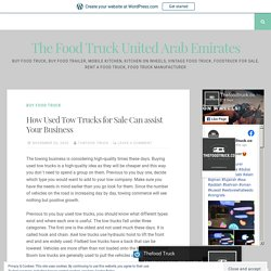 How Used Tow Trucks for Sale Can assist Your Business – The Food Truck United Arab Emirates