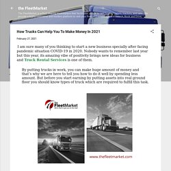 How Trucks Can Help You To Make Money In 2021