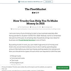 How Trucks Can Help You To Make Money In 2021 – The FleetMarket