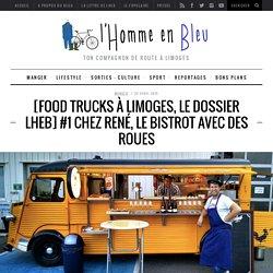 [Food Trucks à Limoges, le dossier LHEB] #1 Chez René, le bistrot avec des roues - L'Homme en BleuL'Homme en Bleu