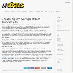 2 tips för dig som överväger att köpa terminaltraktor - Göstas Truckuthyrning