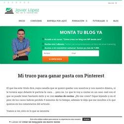 Mi truco para ganar pasta con Pinterest - Javier López