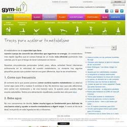 Trucos para acelerar tu metabolismo