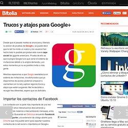Trucos y atajos para Google+