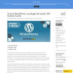 Trucos WordPress. un plugin cache. WP Fastest Cache