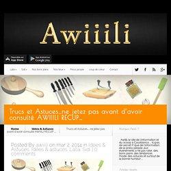 Trucs et Astuces…ne jetez pas avant d'avoir consulté AWIIILI RECUP…