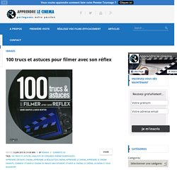 100 trucs et astuces pour filmer avec son réflex