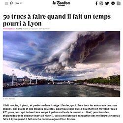 50 trucs à faire quand il fait un temps pourri à Lyon
