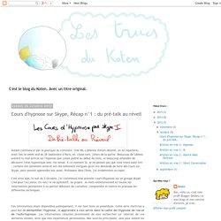 Les trucs du Koten: Cours d'hypnose sur Skype, Récap n°1 : du pré-talk au réveil