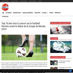 10 trucs à savoir sur le football féminin - Coupe du Monde 2015