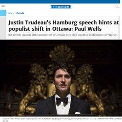 Justin Trudeau's Hamburg speech hints at populist shift in Ottawa: Paul Wells