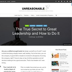 The True Secret to Great Leadership and How to Do It