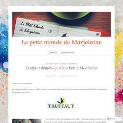 Truffaut déménage à Ma Petite Madelaine – Le petit monde de Marjolaine