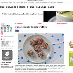 sugar cookie dough truffles « « The Domestic Mama & The Village CookThe Domestic Mama & The Village Cook